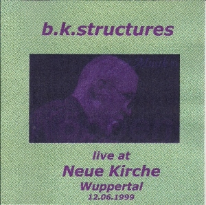 b.k. structures – Live At Neue Kirche Wuppertal 12.06.1999 (1999)