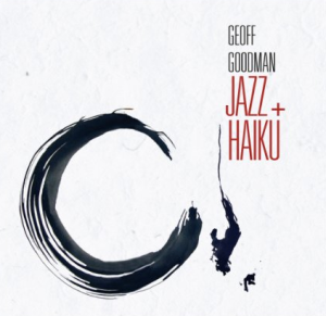 Geoff Goodman, with Bill Elgart, Kiyomi, Till Martin, Henning Sieverts, and Fjoralba Turku - Jazz plus Haiku (2011) Double Moon Records