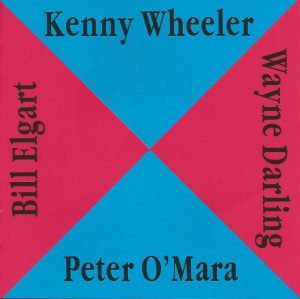 Kenny Wheeler - Peter O'Mara - Wayne Darling - Bill Elgart - Kenny Wheeler - Peter O'Mara - Wayne Darling - Bill Elgart (1991) Koala Records