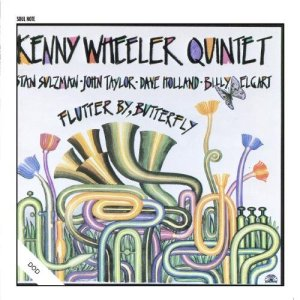 Kenny Wheeler Quintet - Flutter By, Butterfly (1988) Soul Note