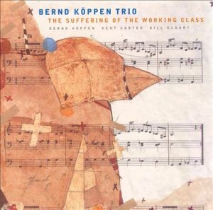 Bernd Köppen Trio – The Suffering Of The Working Class (1996) AHO Recording
