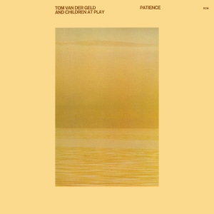 Tom van der Geld and Children At Play – Patience (1978) ECM