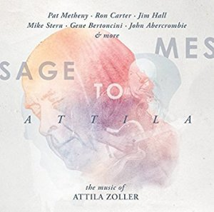 Various Artists - Message To Attila - The Music Of Attila Zoller (2015) Enja Records