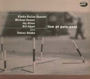 vlatko-kucan-quartet-with-michael-danner-jay-oliver-bill-elgart-tomasz-stanko-live-at-palo-palo-1998-true-muze-records-germany-tumu-cd-9803