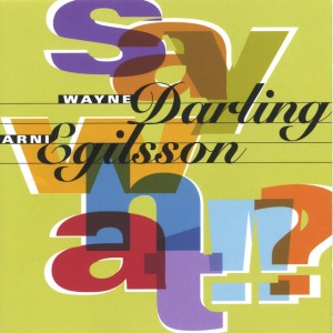Wayne Darling and Árni Egilsson - Say What? (1999) S.O.S. Music