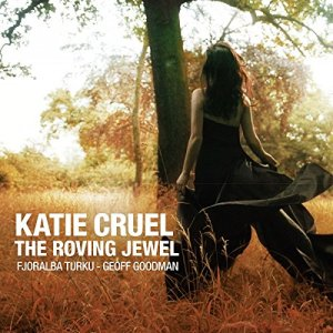 Katie Cruel (aka Fjoralba Turku and Geoff Goodman) - The Roving Jewel (2017) Double Moon Records