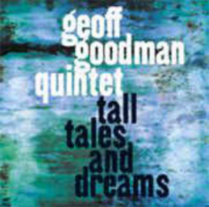 Geoff Goodman Quintet – Tall Tales and Dreams (2005) TUTU Records