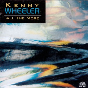Kenny Wheeler - All The More (1997) Soul Note