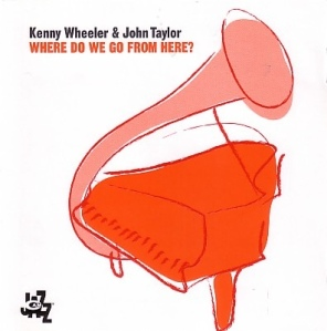 Kenny Wheeler & John Taylor - Where Do We Go From Here? (2004) CAM Jazz