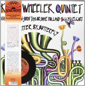 Kenny Wheeler Quintet - Flutter By, Butterfly (2014 Reissue) Soul Note (1988)