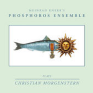 Meinrad Kneer's Phosphoros Ensemble - Plays Christian Morgenstern (2015) Unit Records