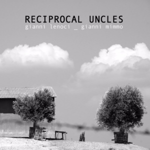 Gianni Lenoci and Gianni Mimmo - Reciprocal Uncles (2010) Amirani Records Long Song Records