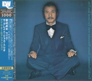 Sadao Watanabe with The Great Jazz Trio - I'm Old Fashioned (2015 Reissue) East WInd (1976)