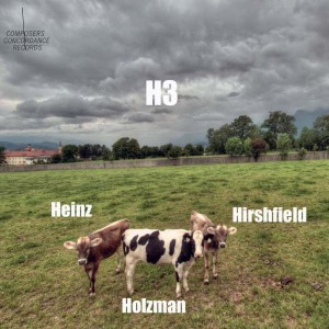 Heinz - Holzman - Hirshfield - H3 (2012) Composers Concordance Records