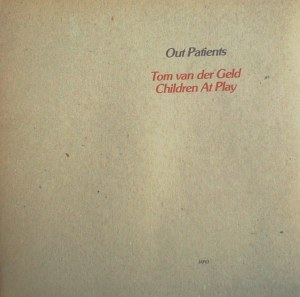 Tom van der Geld and Children At Play - Out Patients (1980) Japo Records
