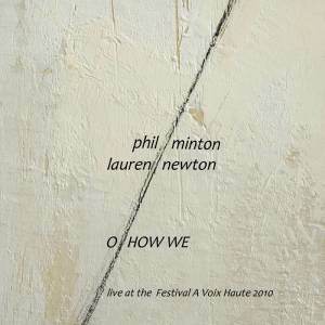 Phil Minton & Lauren Newton - O How We (2010)